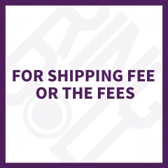 For shipping fee or the fees